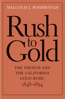 Rush to Gold : The French and the California Gold Rush, 1848-1854, Hardback Book
