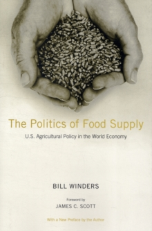 The Politics of Food Supply : U.S. Agricultural Policy in the World Economy, Paperback / softback Book