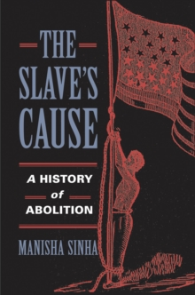 The Slave's Cause : A History of Abolition, EPUB eBook