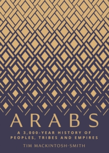 Arabs : A 3,000-Year History of Peoples, Tribes and Empires, EPUB eBook
