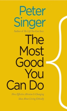 The Most Good You Can Do : How Effective Altruism Is Changing Ideas About Living Ethically, EPUB eBook