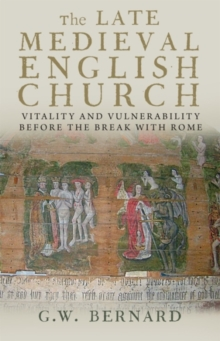 The Late Medieval English Church : Vitality and Vulnerability Beford the Break with Rome, EPUB eBook