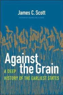 Against the Grain : A Deep History of the Earliest States, Hardback Book
