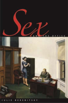 Sex and the Office : A History of Gender, Power, and Desire, EPUB eBook