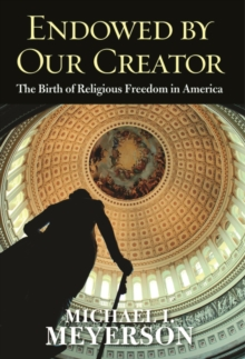 Endowed by Our Creator : The Birth of Religious Freedom in America, EPUB eBook
