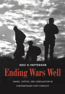 Ending Wars Well : Order, Justice, and Conciliation in Contemporary Post-Conflict, EPUB eBook