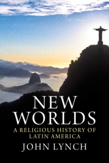 New Worlds : A Religious History of Latin America, EPUB eBook