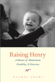 Raising Henry : A Memoir of Motherhood, Disability, and Discovery, EPUB eBook