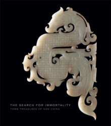The Search for Immortality : Tomb Treasures of Han China, Hardback Book