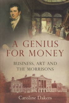 A Genius for Money : Business, Art and the Morrisons, EPUB eBook