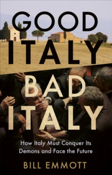 Good Italy, Bad Italy : Why Italy Must Conquer Its Demons to Face the Future, Hardback Book
