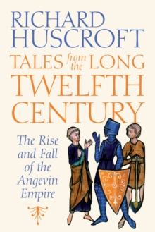 Tales From the Long Twelfth Century : The Rise and Fall of the Angevin Empire, EPUB eBook