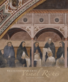 Religious Poverty, Visual Riches : Art in the Dominican Churches of Central Italy in the Thirteenth and Fourteenth Centuries, Hardback Book