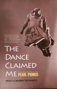 The Dance Claimed Me : A Biography of Pearl Primus, Paperback / softback Book