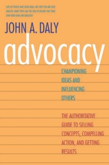 Advocacy : Championing Ideas and Influencing Others, Paperback / softback Book