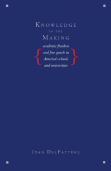 Knowledge in the Making : Academic Freedom and Free Speech in America's Schools and Universities, Paperback / softback Book