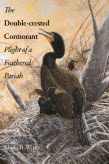 The Double-crested Cormorant : Plight of a Feathered Pariah, EPUB eBook