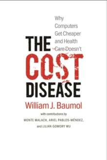 The Cost Disease : Why Computers Get Cheaper and Health Care Doesn't, EPUB eBook