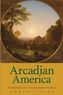 Arcadian America : The Death and Life of an Environmental Tradition, EPUB eBook