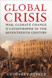 Global Crisis : War, Climate Change, & Catastrophe in the Seventeenth Century, EPUB eBook