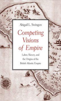 Competing Visions of Empire : Labor, Slavery, and the Origins of the British Atlantic Empire, EPUB eBook