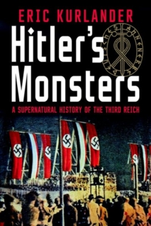 Hitler's Monsters : A Supernatural History of the Third Reich, Hardback Book