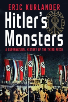 Hitler's Monsters : A Supernatural History of the Third Reich, EPUB eBook