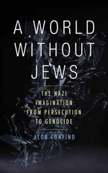 A World Without Jews : The Nazi Imagination from Persecution to Genocide, EPUB eBook