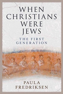 When Christians Were Jews : The First Generation, Hardback Book