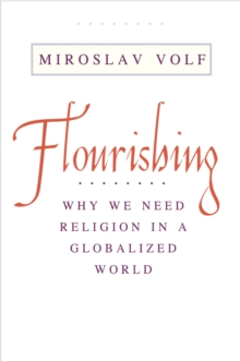 Flourishing : Why We Need Religion in a Globalized World, PDF eBook