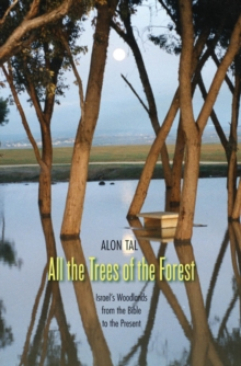 All the Trees of the Forest : Israel's Woodlands from the Bible to the Present, EPUB eBook