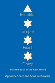 Beautiful, Simple, Exact, Crazy : Mathematics in the Real World, Paperback / softback Book