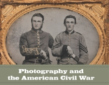 Photography and the American Civil War, Hardback Book