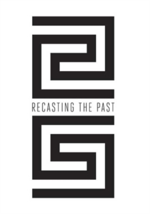 Recasting the Past : Collecting and Presenting Antiquities at the Art Institute of Chicago, Hardback Book