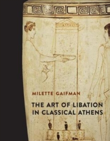 The Art of Libation in Classical Athens, Hardback Book
