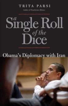 A Single Roll of the Dice : Obama's Diplomacy with Iran, Paperback / softback Book