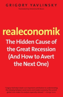 Realeconomik : The Hidden Cause of the Great Recession (And How to Avert the Next One), Paperback / softback Book