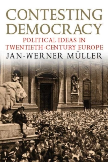 Contesting Democracy : Political Ideas in Twentieth-century Europe, Paperback Book