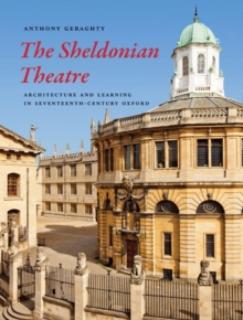 The Sheldonian Theatre : Architecture and Learning in Seventeenth-century Oxford, Hardback Book