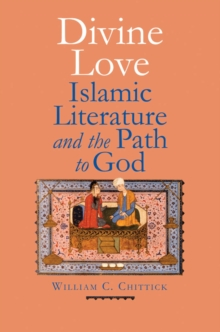 Divine Love : Islamic Literature and the Path to God, EPUB eBook