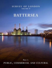 Survey of London: Battersea : Volume 49: Public, Commercial and Cultural, Hardback Book
