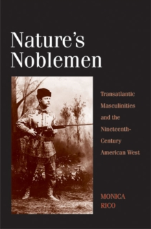 Nature's Noblemen : Transatlantic Masculinities and the Nineteenth-Century American West, EPUB eBook