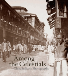 Among the Celestials : China in Early Photographs, Hardback Book