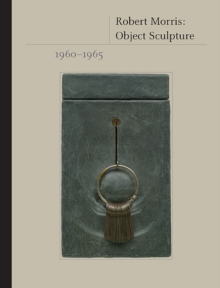 Robert Morris : Object Sculpture, 1960-1965, Hardback Book