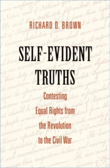 Self-Evident Truths : Contesting Equal Rights from the Revolution to the Civil War, Hardback Book