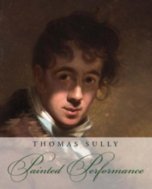 Thomas Sully : Painted Performance, Hardback Book
