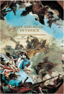 Art and Music in Venice : From The Renaissance to Baroque, Hardback Book