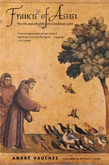 Francis of Assisi : The Life and Afterlife of a Medieval Saint, Paperback / softback Book