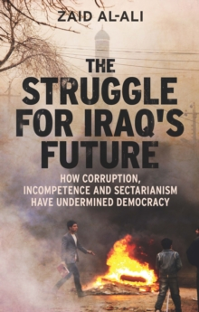 The Struggle for Iraq's Future : How Corruption, Incompetence and Sectarianism Have Undermined Democracy, EPUB eBook