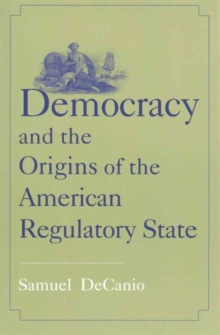 Democracy and the Origins of the American Regulatory State, Paperback / softback Book